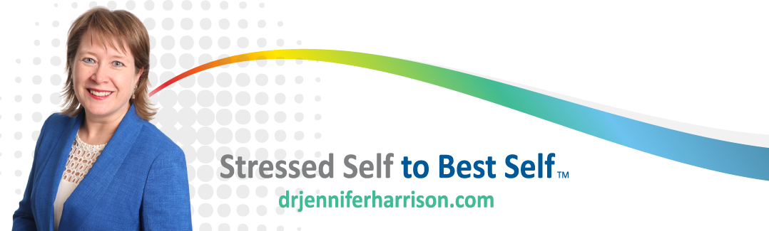 Dr. Jennifer Harrison | Go from your stressed self to YOUR BEST SELF!