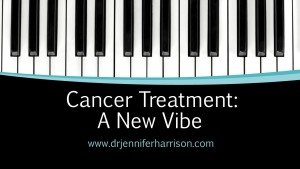 CANCER TREATMENT: A NEW VIBE