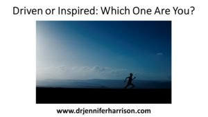 DRIVEN OR INSPIRED: WHICH ONE ARE YOU?