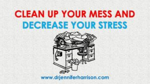 CLEAN UP YOUR MESS AND DECREASE YOUR STRESS!