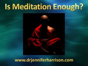 MEDITATION: IS IT ENOUGH?