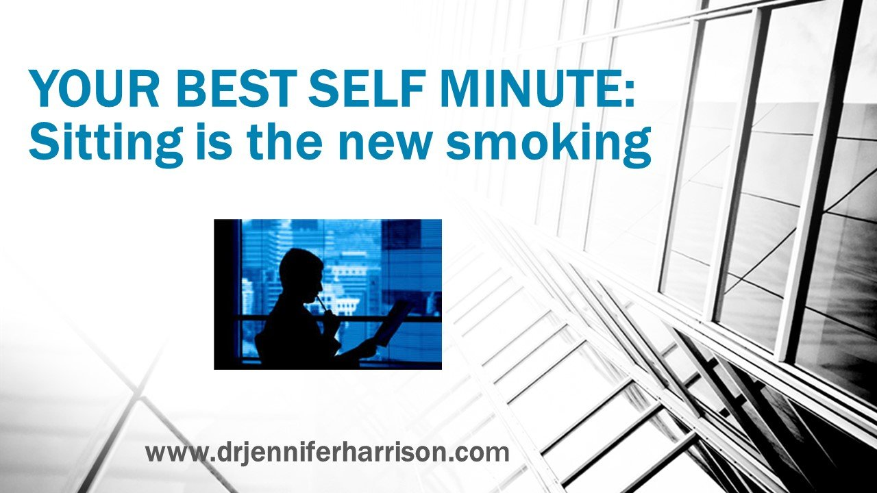 YOUR BEST SELF MINUTE: SITTING IS THE NEW SMOKING