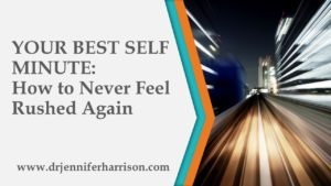 Your Best Self Minute: How To Never Feel Rushed Again