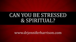 CAN YOU BE STRESSED & SPIRITUAL?