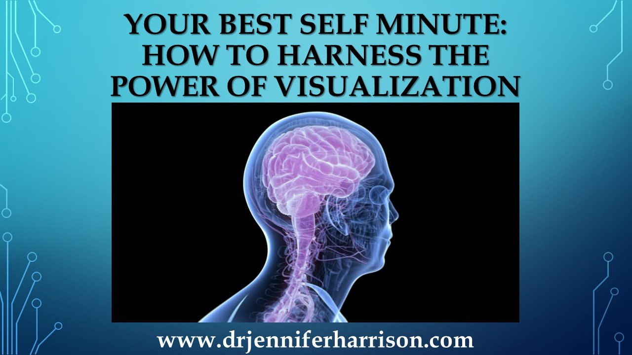 YOUR BEST SELF MINUTE: HOW TO HARNESS THE POWER OF VISUALIZATION