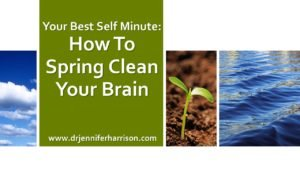 YOUR BEST SELF MINUTE: HOW TO SPRING CLEAN YOUR BRAIN
