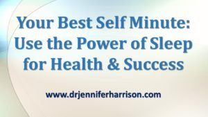 YOUR BEST SELF MINUTE: USE THE POWER OF SLEEP FOR HEALTH & SUCCESS