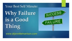 YOUR BEST SELF MINUTE: WHY FAILURE IS A GOOD THING