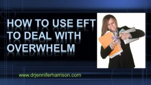 HOW TO USE EFT TO DEAL WITH OVERWHELM
