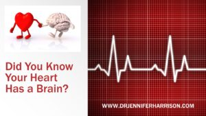 DID YOU KNOW YOUR HEART HAS A BRAIN?