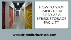 HOW TO STOP USING YOUR BODY AS A STRESS STORAGE FACILITY