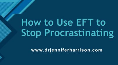 HOW TO USE EFT TO STOP PROCRASTINATING