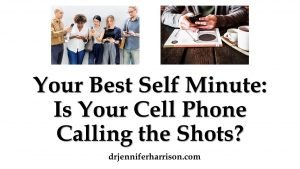 YOUR BEST SELF MINUTE: IS YOUR CELL PHONE CALLING THE SHOTS?