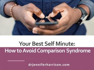 YOUR BEST SELF MINUTE: HOW TO AVOID COMPARISON SYNDROME