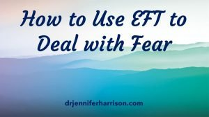 HOW TO USE EFT TO DEAL WITH FEAR
