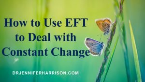 HOW TO USE EFT TO DEAL WITH CONSTANT CHANGE