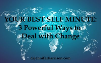 YOUR BEST SELF MINUTE: 3 POWERFUL WAYS TO DEAL WITH CHANGE