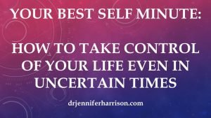Your Best Self Minute: How to Take Control of Your Life Even in Uncertain Times
