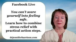 FB LIVE RECAP: Relieve Fear by Combining Stress Relief with Practical Action