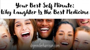 YOUR BEST SELF MINUTE: WHY LAUGHTER IS THE BEST MEDICINE