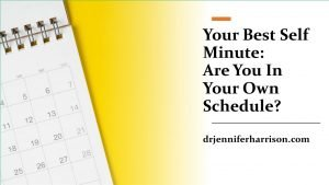 YOUR BEST SELF MINUTE: ARE YOU IN YOUR OWN SCHEDULE?